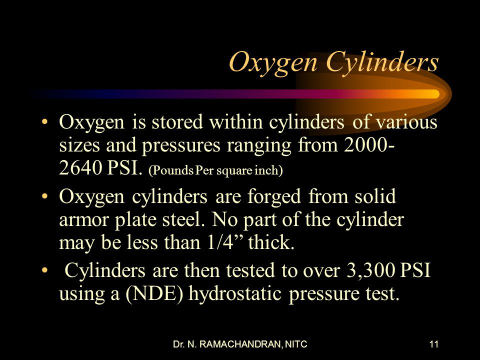 Oxygen Cylinders Oxygen is stored within cylinders of various sizes and pressures ranging from 2000- 2640 PSI. (Pounds Per square inch)