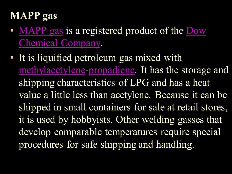 MAPP gas MAPP gas is a registered product of the Dow Chemical Company.