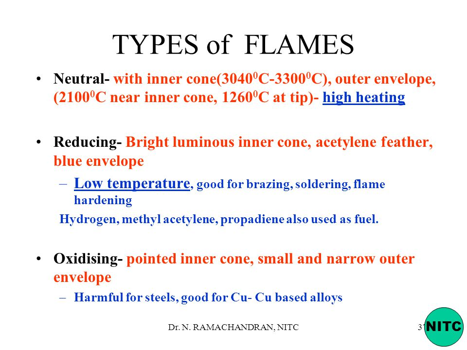 TYPES of FLAMES Neutral- with inner cone(30400C-33000C), outer envelope, (21000C near inner cone, 12600C at tip)- high heating.