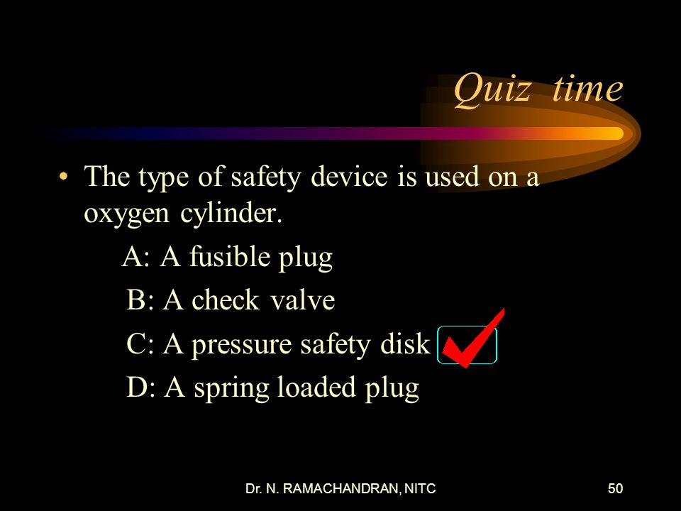 Quiz time The type of safety device is used on a oxygen cylinder.
