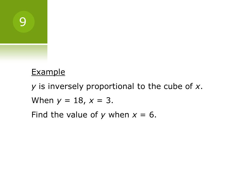 9 Example y is inversely proportional to the cube of x.