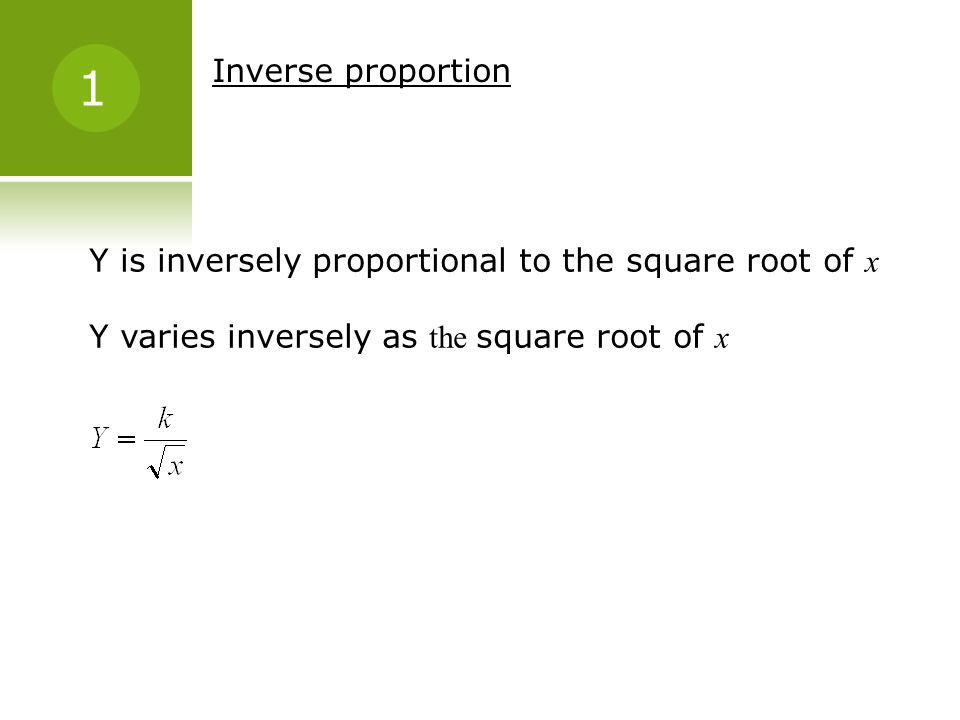 Inverse proportion 1. Y is inversely proportional to the square root of x.