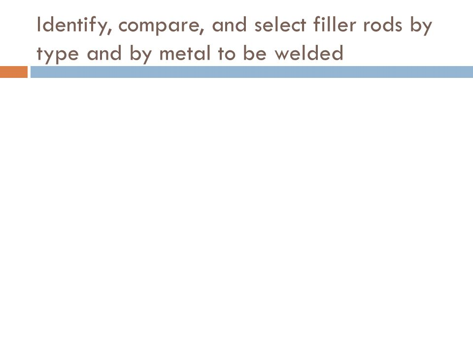 Identify, compare, and select filler rods by type and by metal to be welded