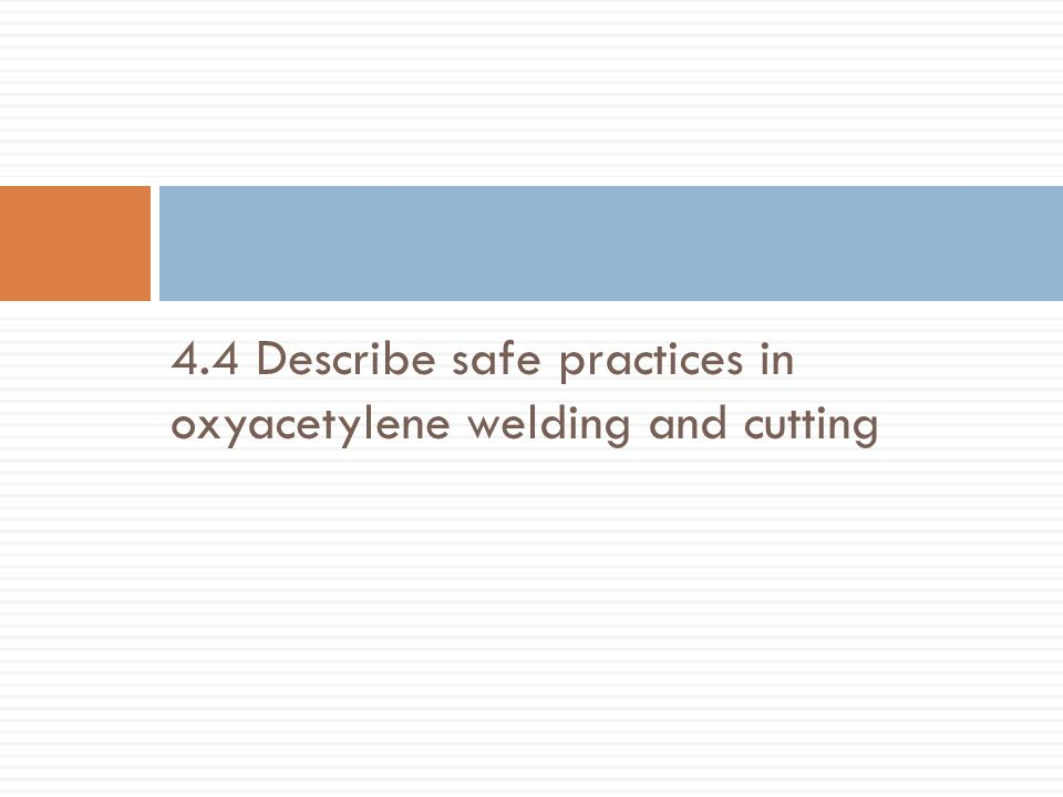 4.4 Describe safe practices in oxyacetylene welding and cutting