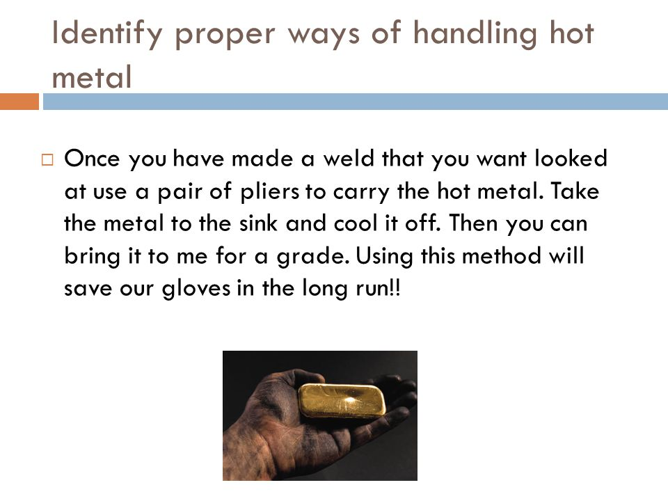 Identify proper ways of handling hot metal