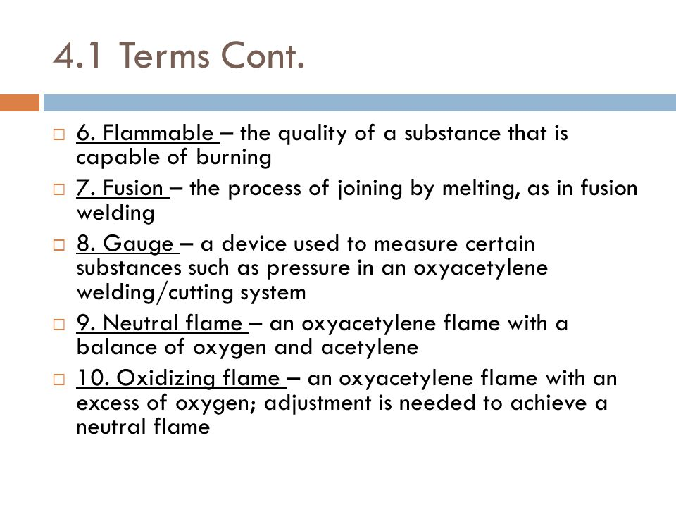 4.1 Terms Cont. 6. Flammable – the quality of a substance that is capable of burning.