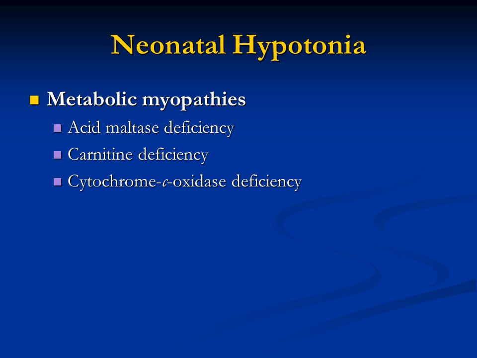 Neonatal Hypotonia Metabolic myopathies Acid maltase deficiency