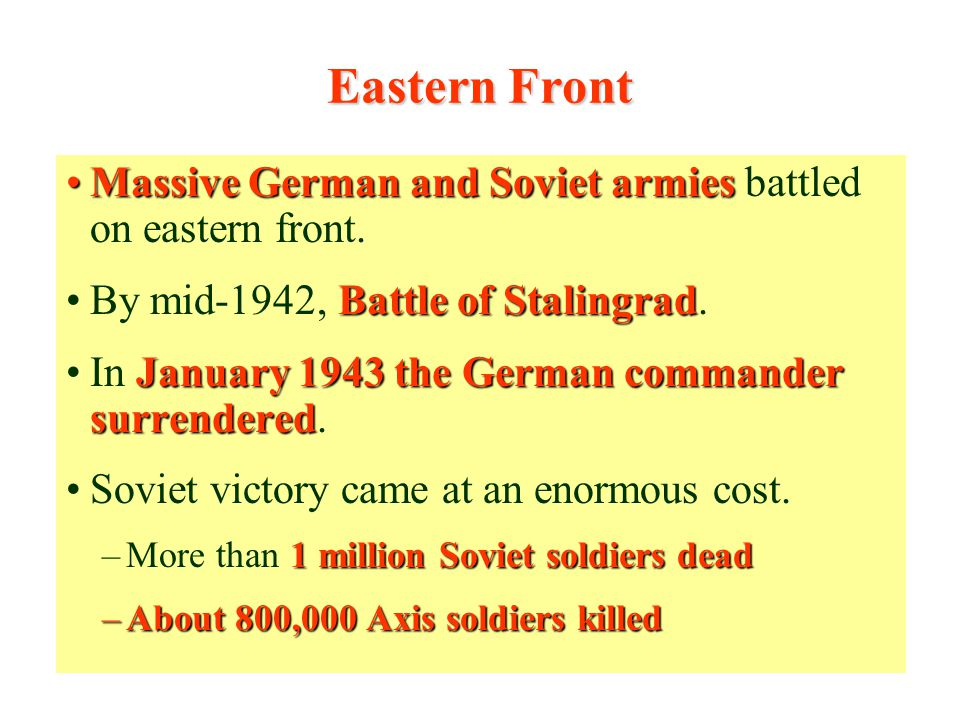 Eastern Front Massive German and Soviet armies battled on eastern front. By mid-1942, Battle of Stalingrad.