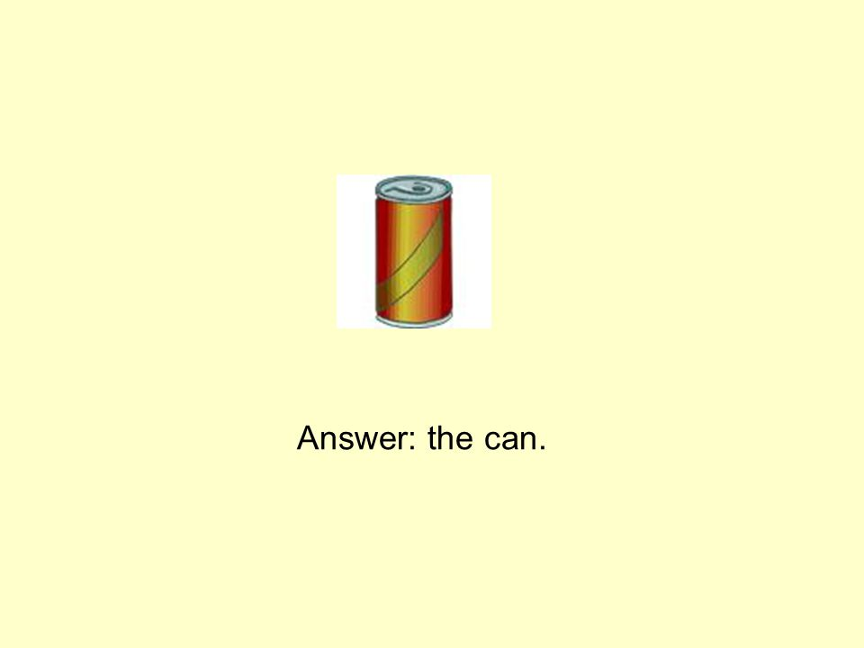 Answer: the can.