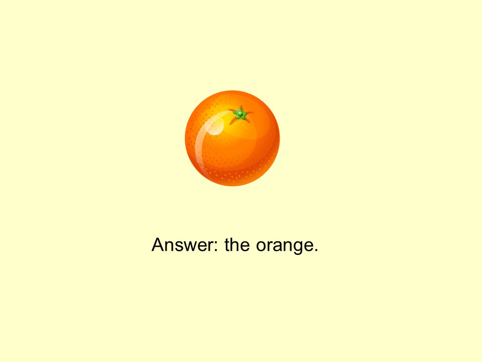 Answer: the orange.