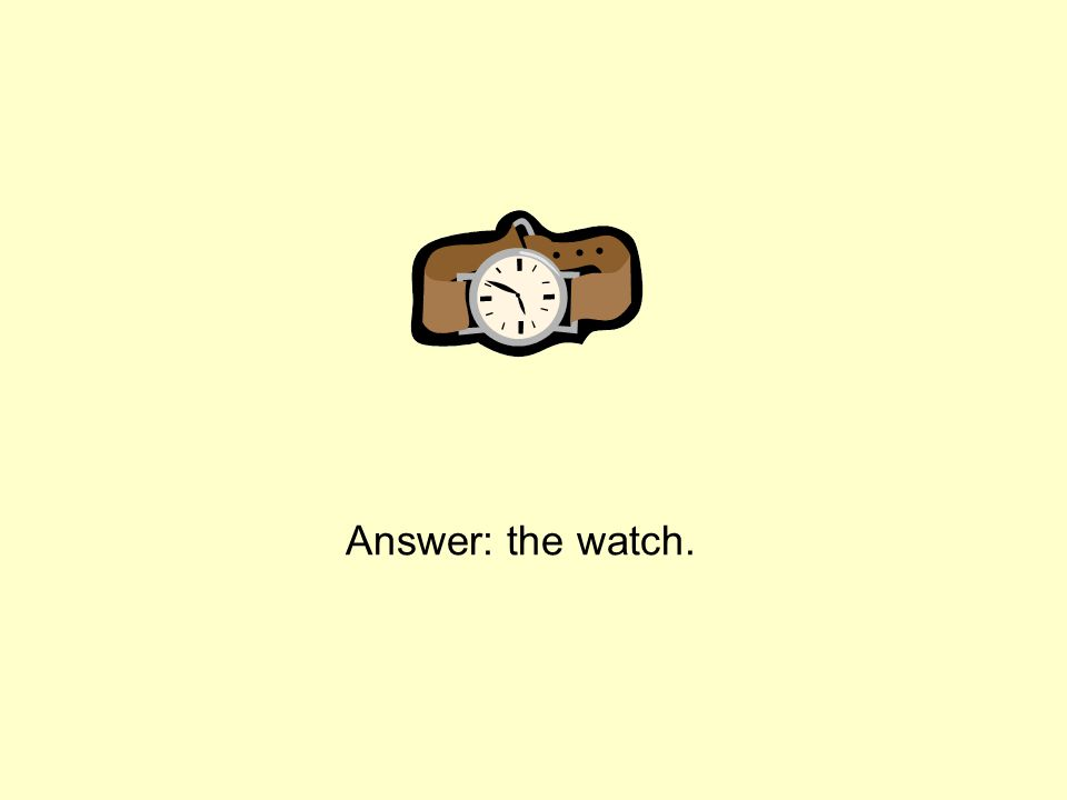Answer: the watch.