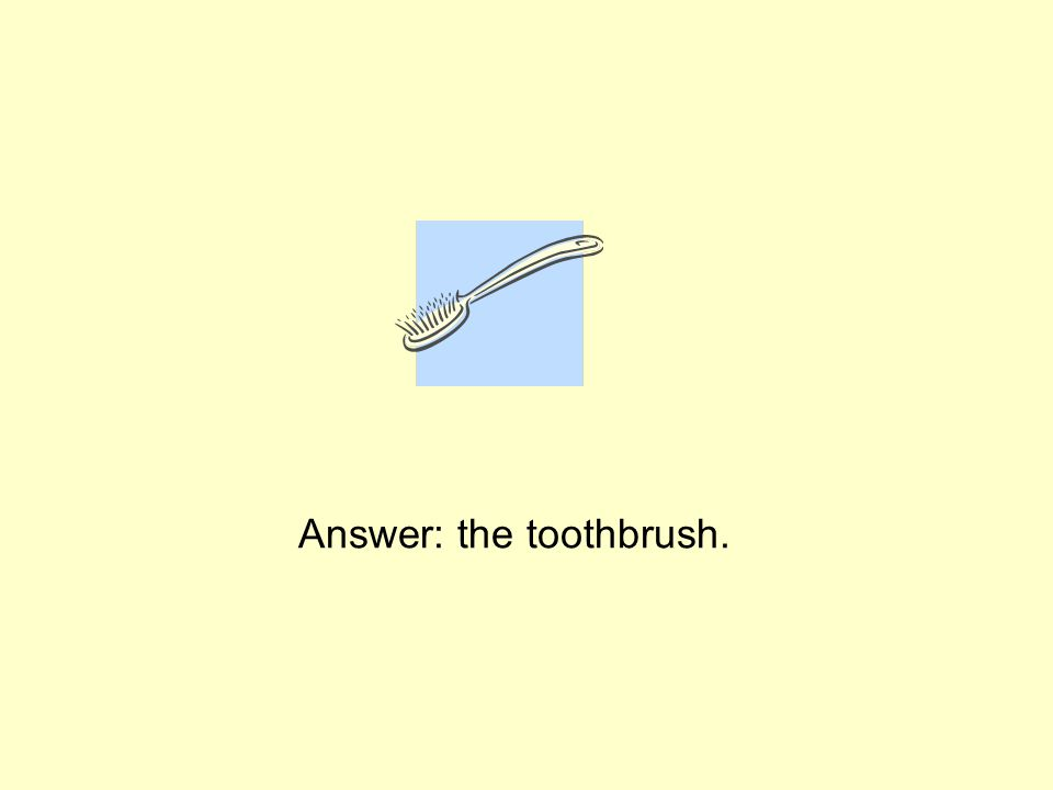 Answer: the toothbrush.