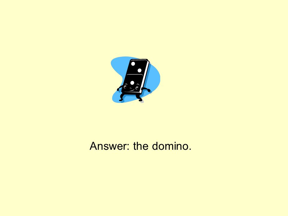 Answer: the domino.