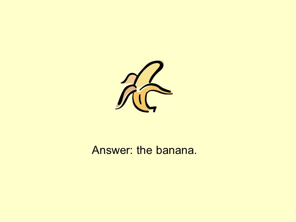 Answer: the banana.