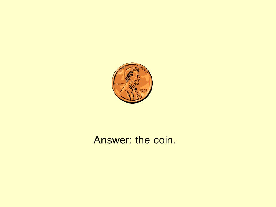 Answer: the coin.