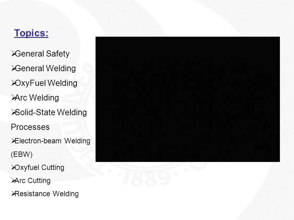Topics: General Safety General Welding OxyFuel Welding Arc Welding