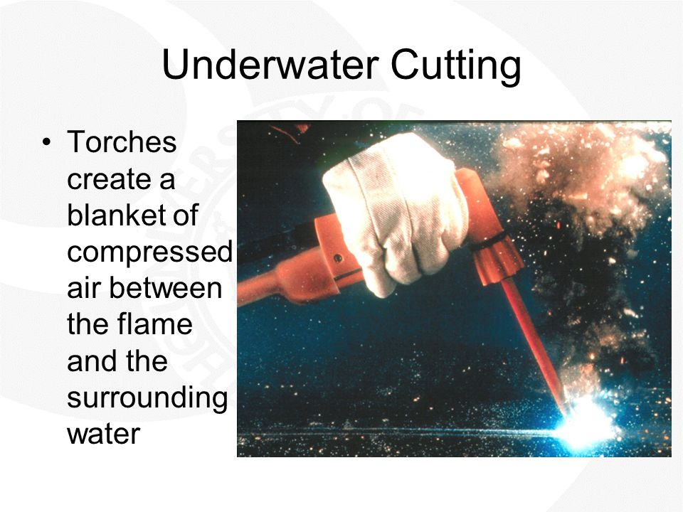 Underwater Cutting Torches create a blanket of compressed air between the flame and the surrounding water.