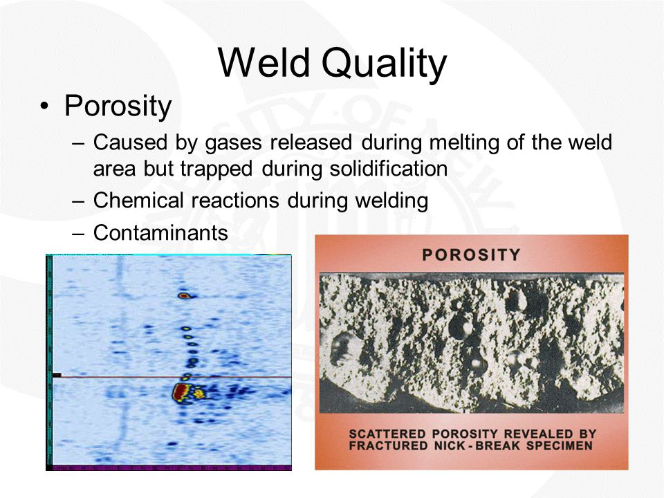 Weld Quality Porosity. Caused by gases released during melting of the weld area but trapped during solidification.
