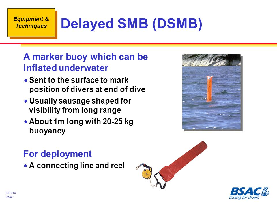 Delayed SMB (DSMB) A marker buoy which can be inflated underwater