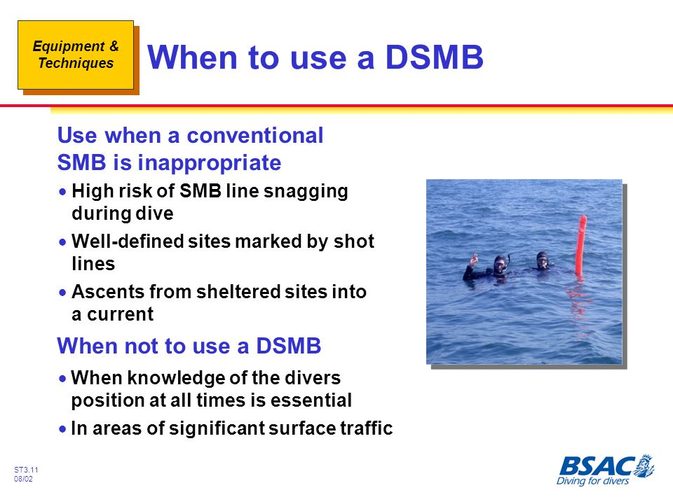 When to use a DSMB Use when a conventional SMB is inappropriate