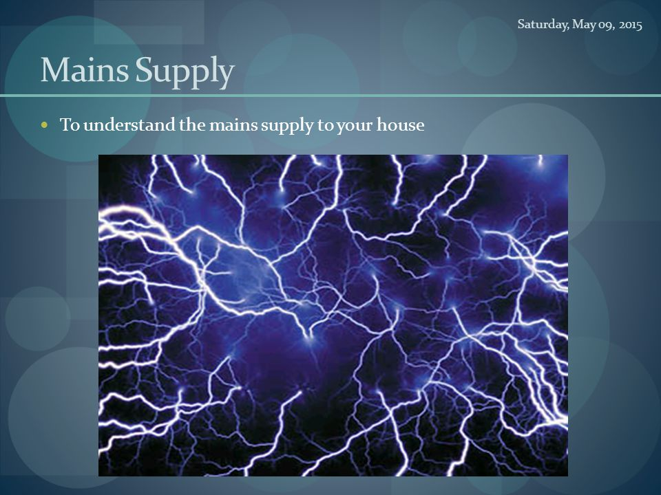 Mains Supply To understand the mains supply to your house