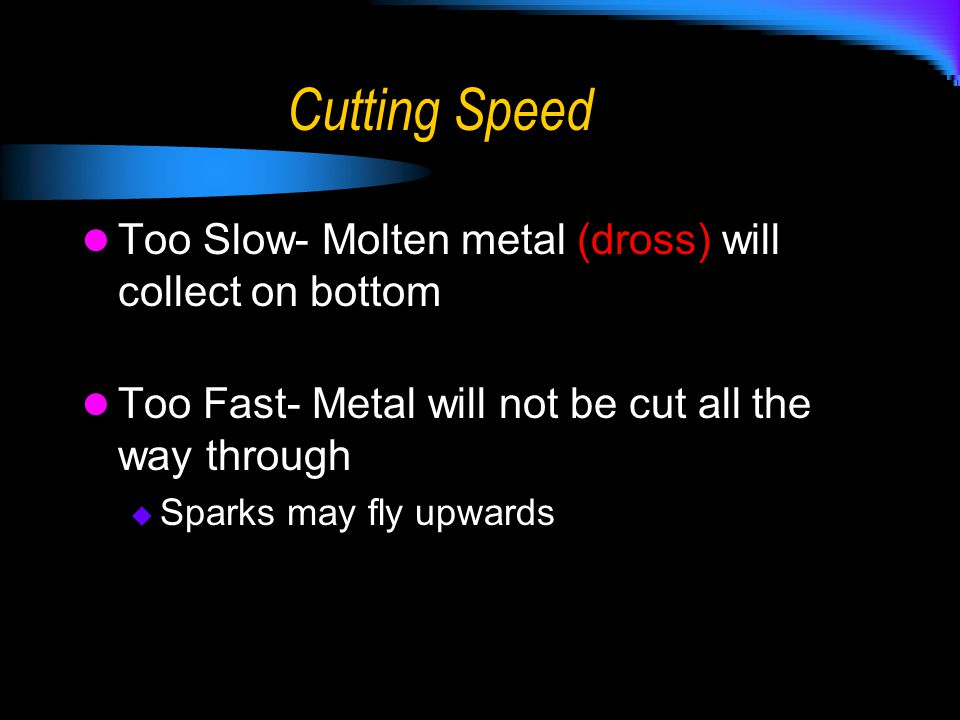 Cutting Speed Too Slow- Molten metal (dross) will collect on bottom