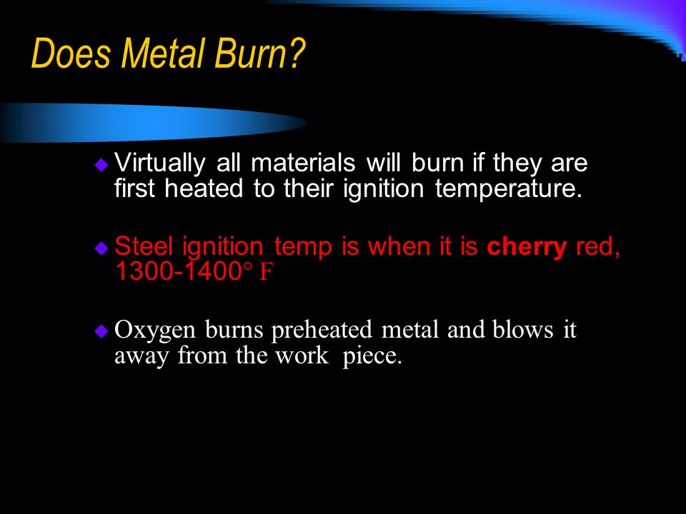 Does Metal Burn Virtually all materials will burn if they are first heated to their ignition temperature.
