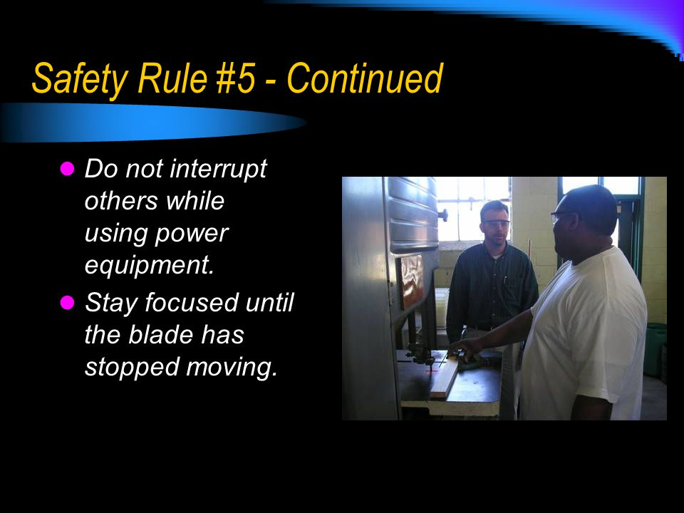 Safety Rule #5 - Continued