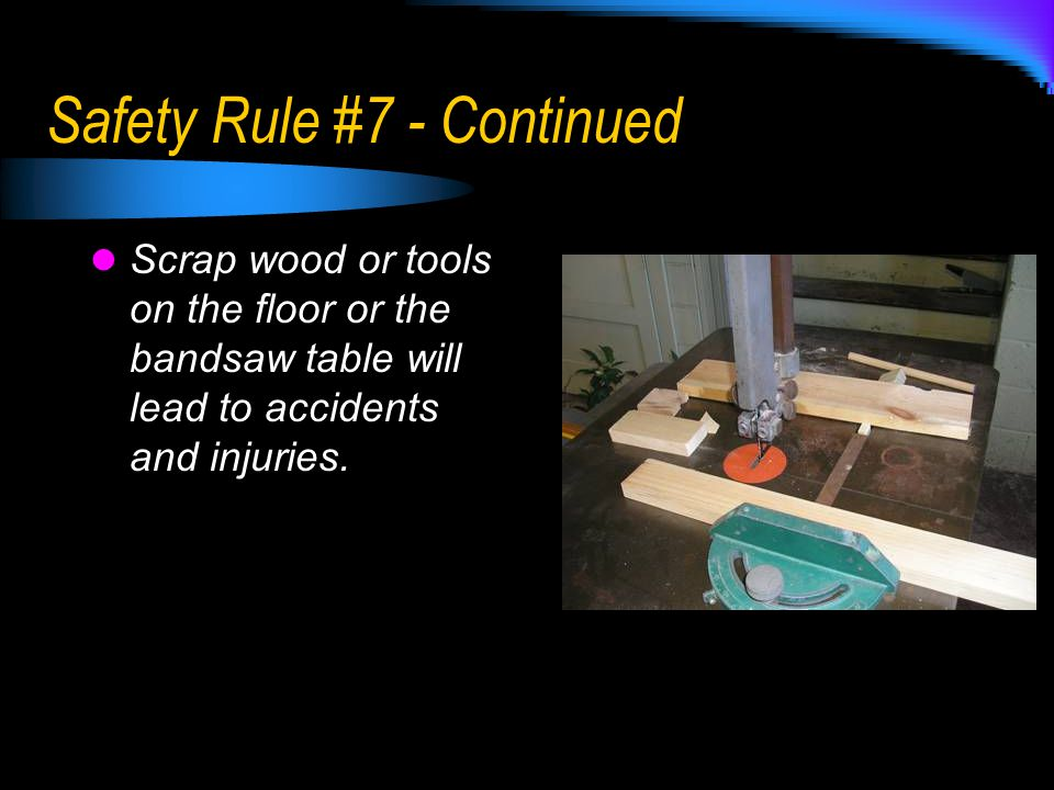 Safety Rule #7 - Continued