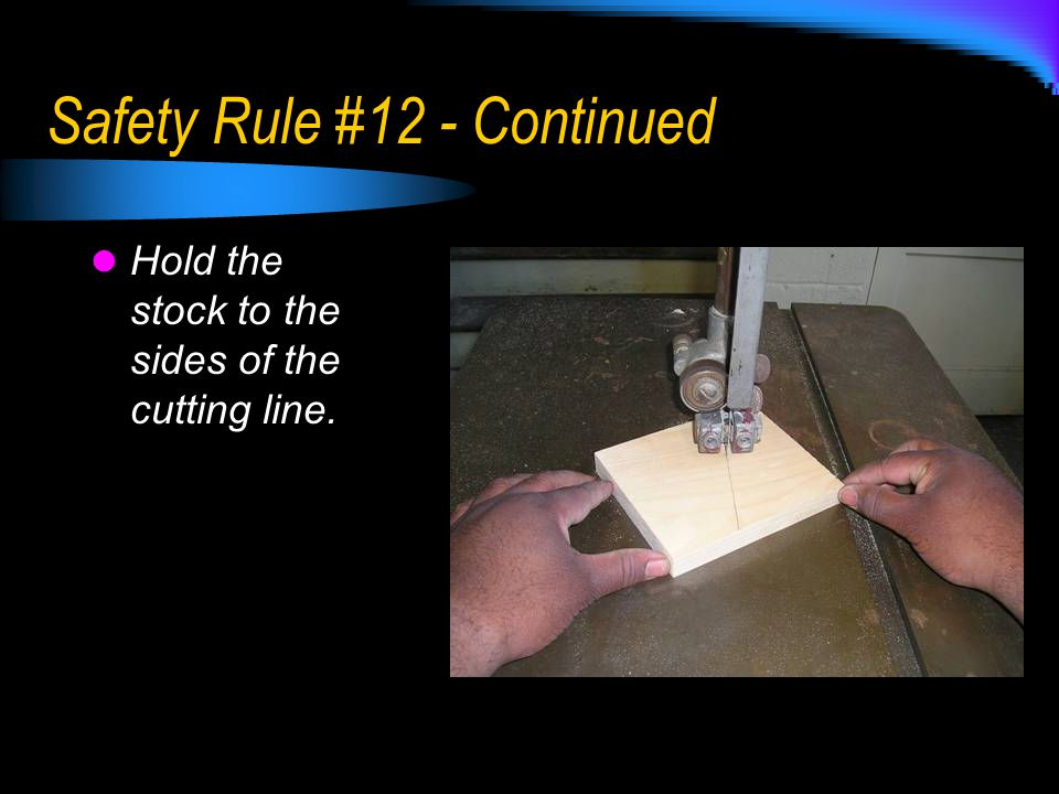 Safety Rule #12 - Continued
