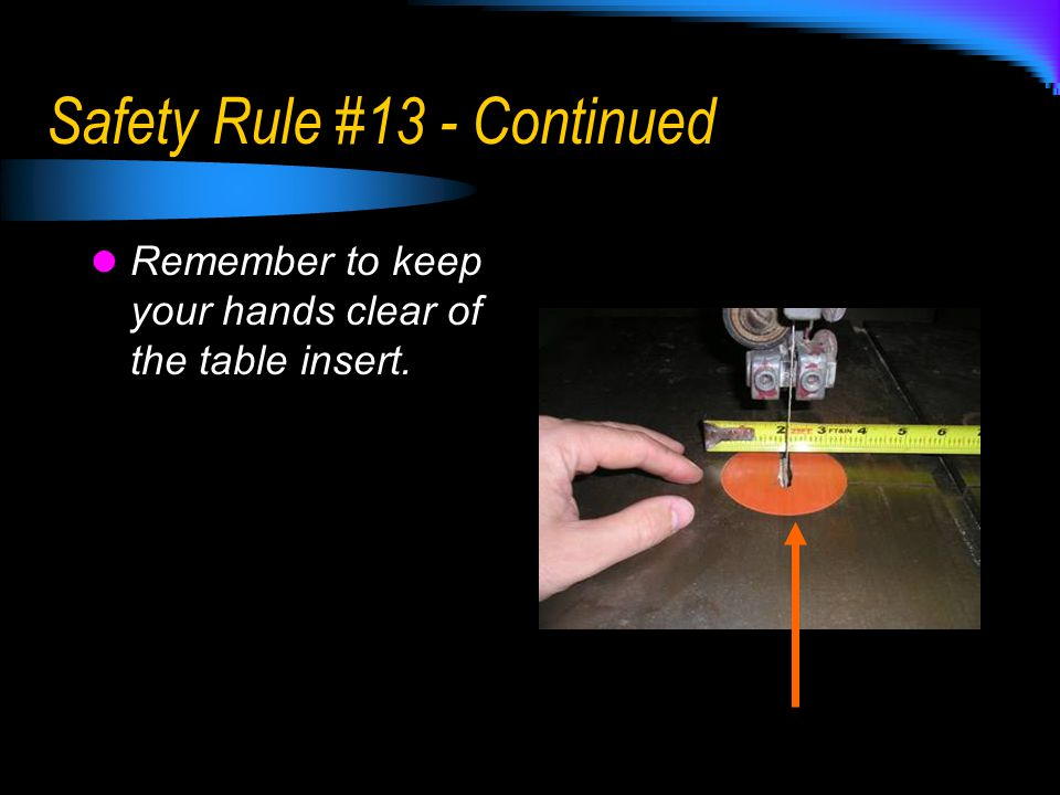Safety Rule #13 - Continued