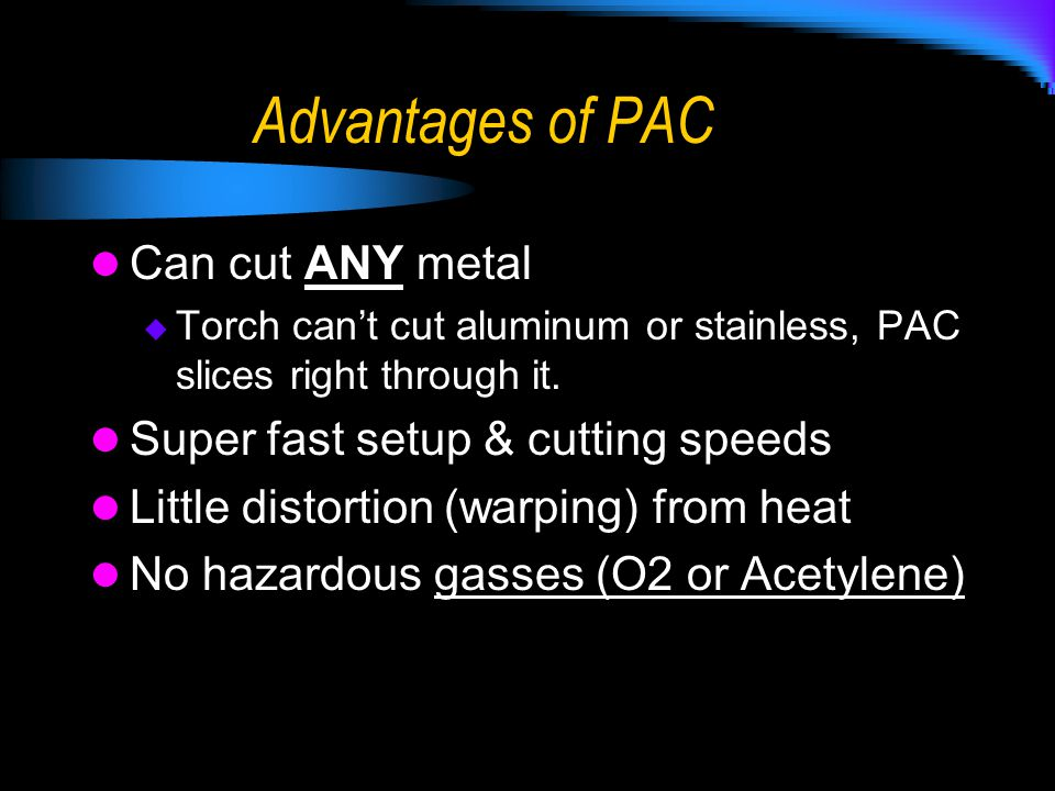 Advantages of PAC Can cut ANY metal Super fast setup & cutting speeds