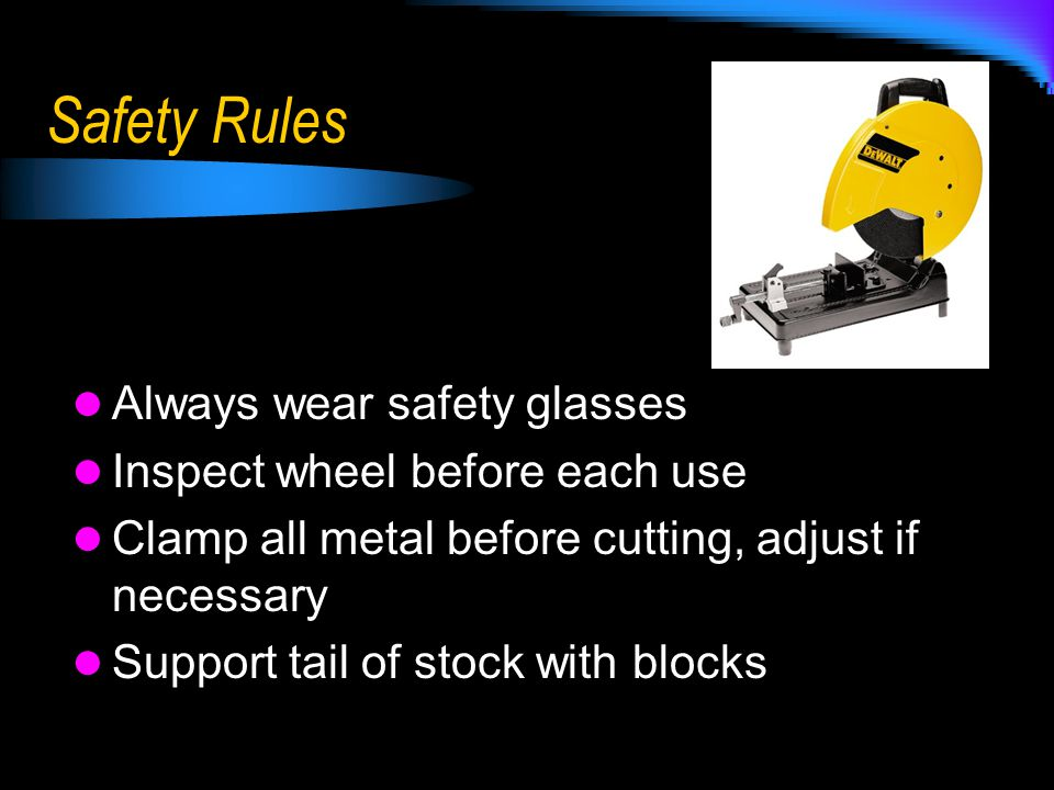 Safety Rules Always wear safety glasses Inspect wheel before each use