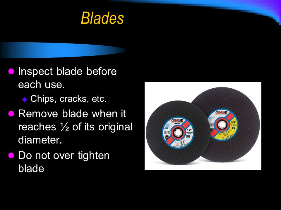 Blades Inspect blade before each use.