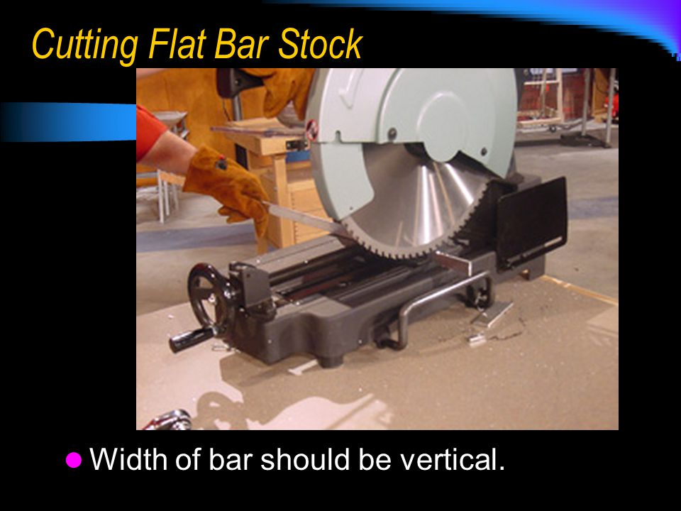Cutting Flat Bar Stock Width of bar should be vertical.