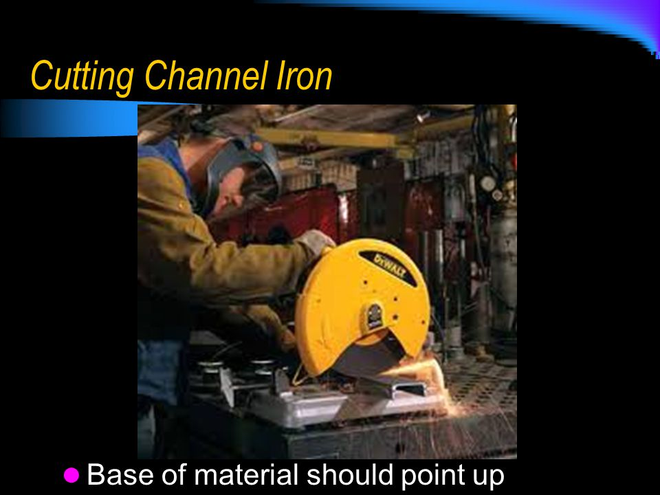 Cutting Channel Iron Base of material should point up