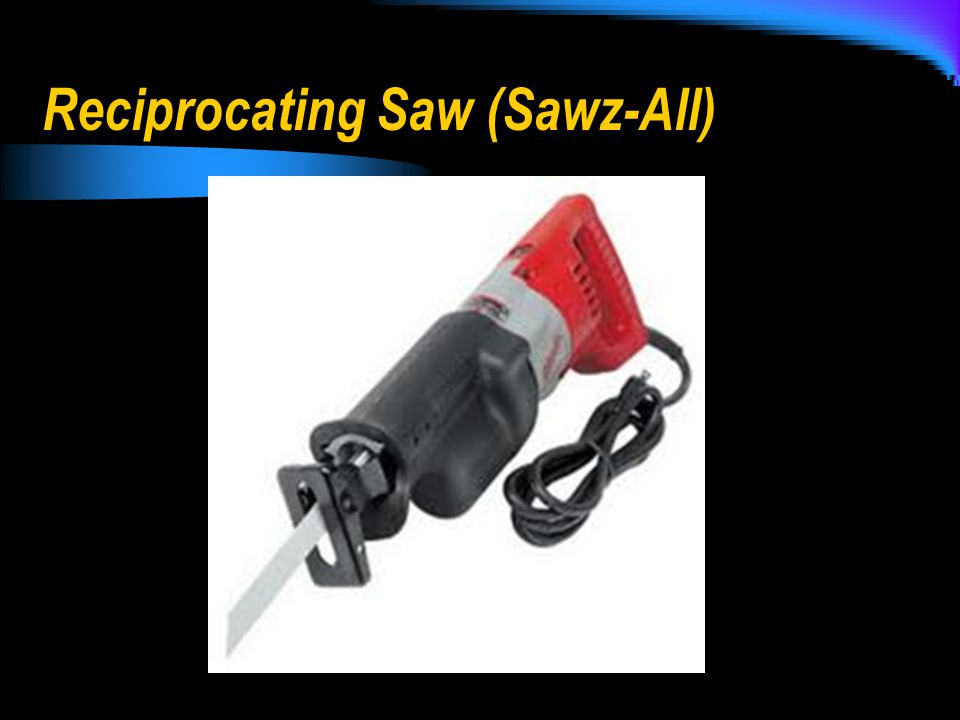 Reciprocating Saw (Sawz-All)