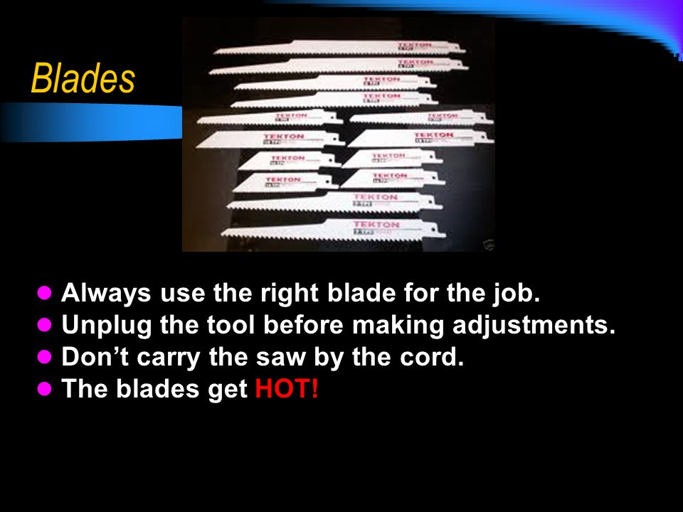 Blades Always use the right blade for the job.