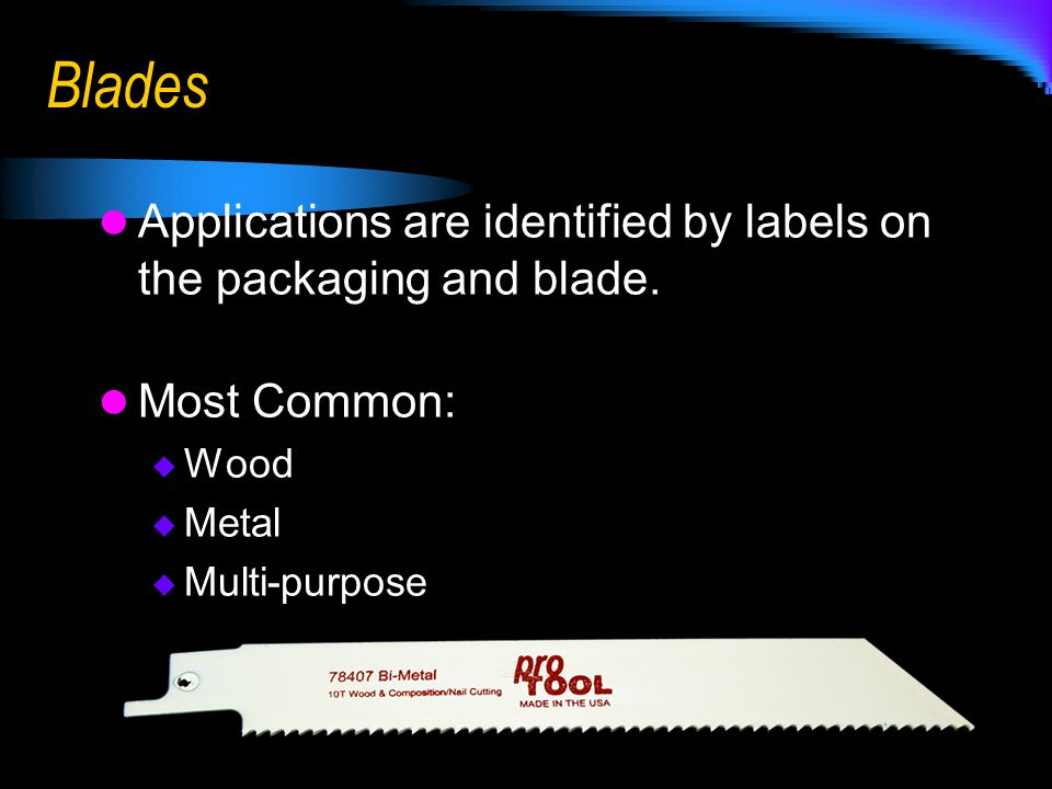 Blades Applications are identified by labels on the packaging and blade. Most Common: Wood. Metal.