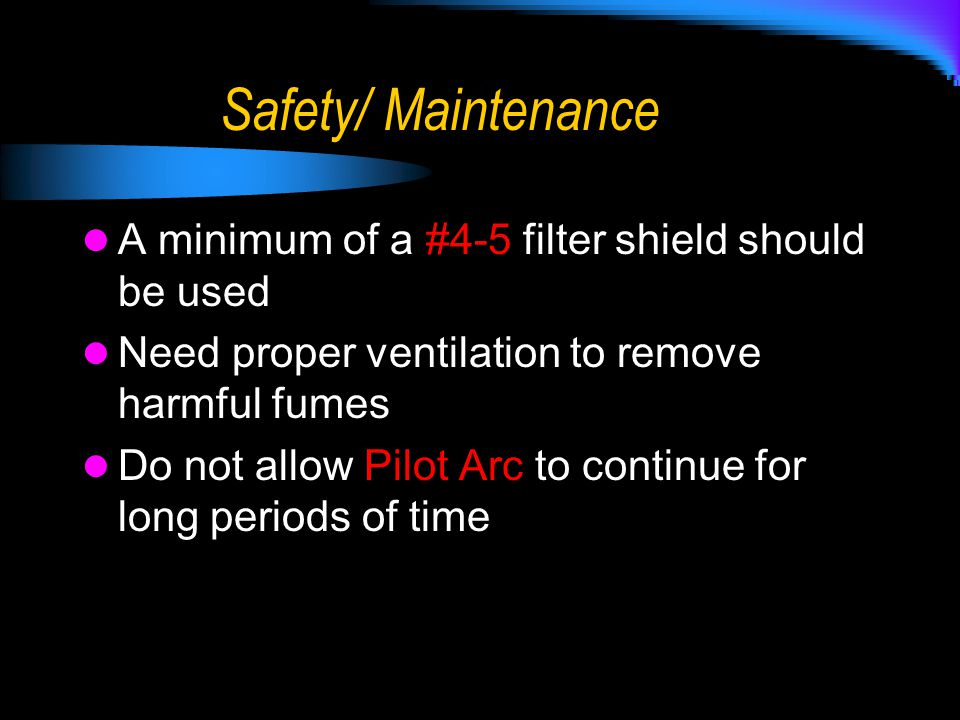 Safety/ Maintenance A minimum of a #4-5 filter shield should be used