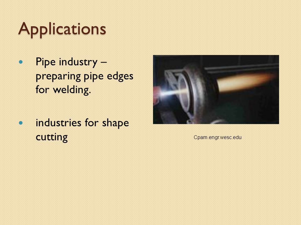 Applications Pipe industry – preparing pipe edges for welding.