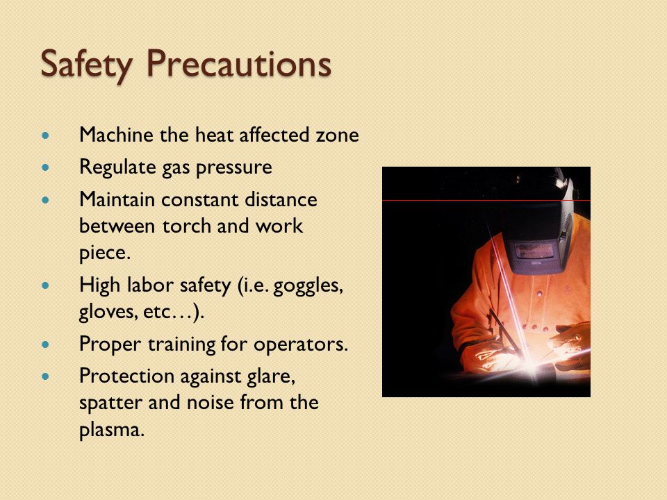 Safety Precautions Machine the heat affected zone