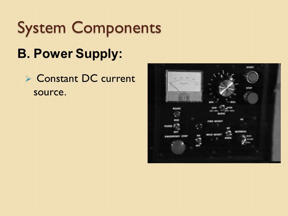 System Components B. Power Supply: Constant DC current source.
