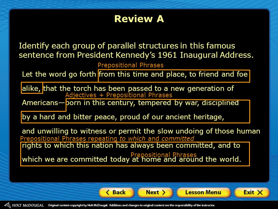 Review A Identify each group of parallel structures in this famous sentence from President Kennedy's 1961 Inaugural Address.