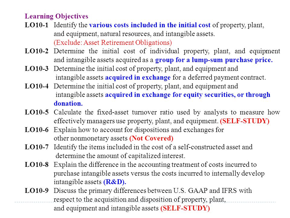 Learning Objectives LO10-1 Identify the various costs included in the initial cost of property, plant,