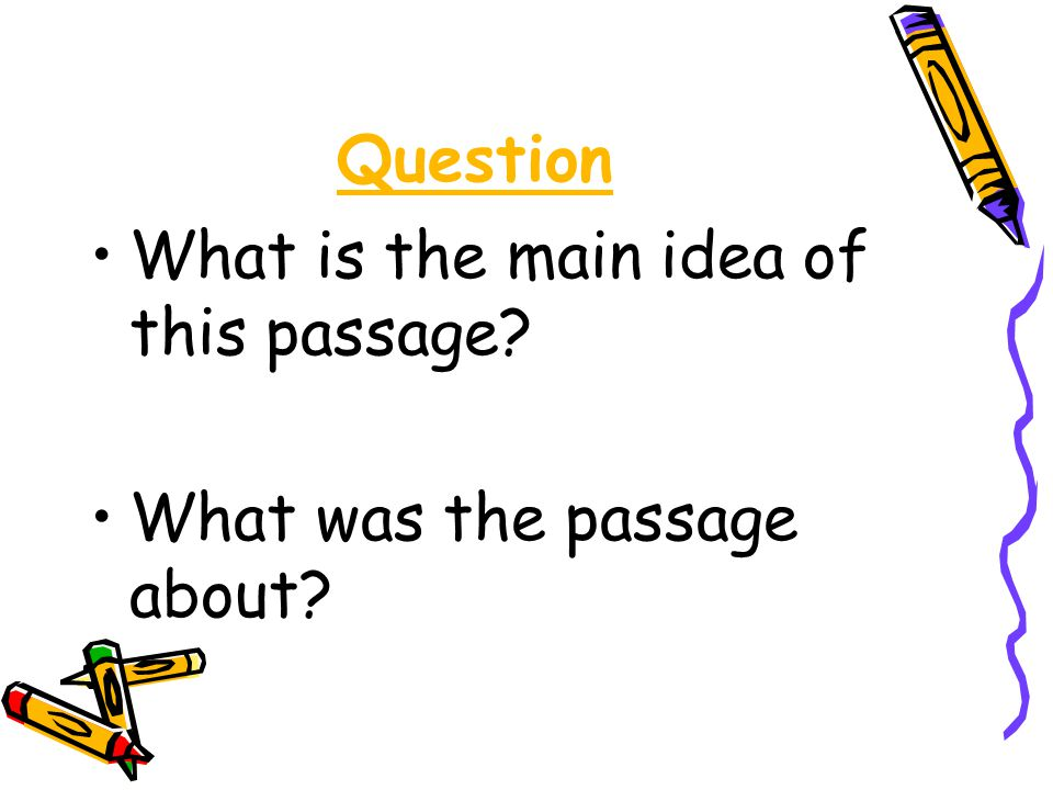 Question What is the main idea of this passage What was the passage about