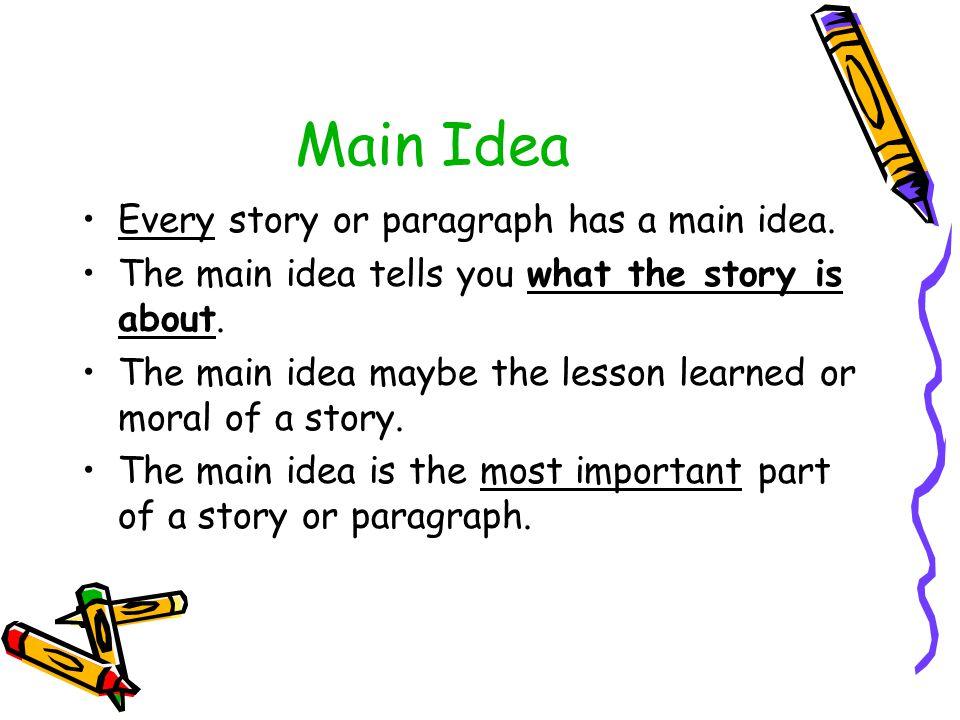 Main Idea Every story or paragraph has a main idea.