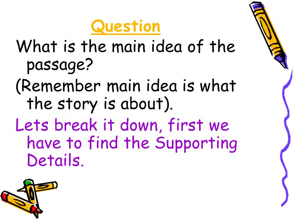 Question What is the main idea of the passage (Remember main idea is what the story is about).