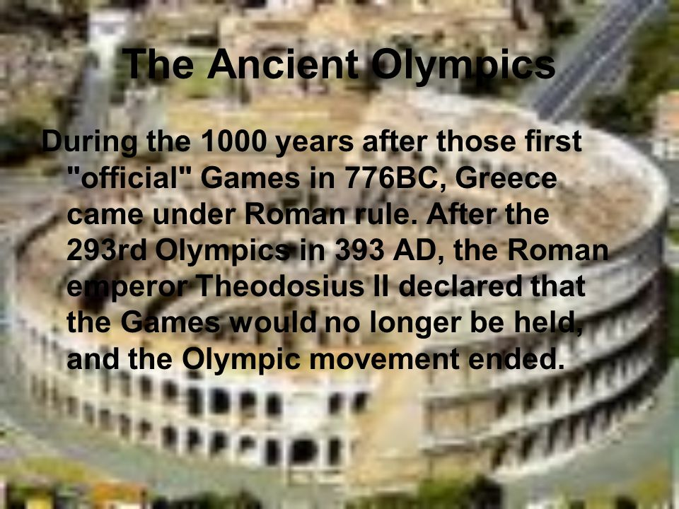 how the olympic games was in the roman empire between 776 bc and 393 ad The games were held every four years from 776 bc to 393 ad ca 400 bc, the events of the olympic games were added to within the roman empire.