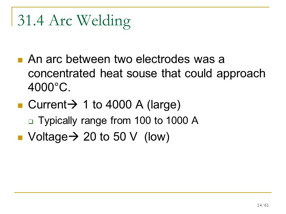 31.4 Arc Welding An arc between two electrodes was a concentrated heat souse that could approach 4000°C.